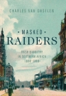 Masked Raiders: Irish Banditry in Southern Africa, 1880-1899 (Reconsiderations in Southern African History) Cover Image