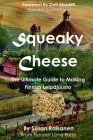 Squeaky Cheese: The Ultimate Guide to Making Finnish Leipajuusto Cover Image