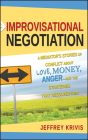 Improvisational Negotiation: A Mediator's Stories of Conflict about Love, Money, Anger -- And the Strategies That Resolved Them Cover Image