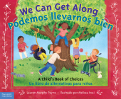 We Can Get Along / Podemos llevarnos bien: A Child's Book of Choices / Un libro de alternativas para niños Cover Image