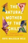 The Natural Mother of the Child: A Memoir of Nonbinary Parenthood Cover Image