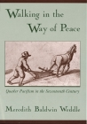 Walking in the Way of Peace: Quaker Pacifism in the Seventeenth Century Cover Image
