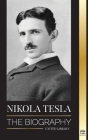 Nikola Tesla: The biography - The Life and Times of a Genius who Invented the Electrical Age (Science) Cover Image