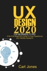 UX Design 2020 For Beginners to Pro: A No-Fluff Beginners Guide to User Experience and Usability Research Cover Image