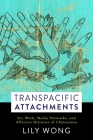 Transpacific Attachments: Sex Work, Media Networks, and Affective Histories of Chineseness (Global Chinese Cultures) Cover Image