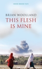 This Flesh Is Mine (Oberon Modern Plays) Cover Image