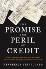 The Promise and Peril of Credit: What a Forgotten Legend about Jews and Finance Tells Us about the Making of European Commercial Society (Histories of Economic Life #19) Cover Image