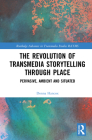 The Revolution in Transmedia Storytelling Through Place: Pervasive, Ambient and Situated Cover Image