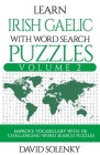 Learn Irish Gaelic with Word Search Puzzles Volume 2: Learn Irish Gaelic Language Vocabulary with 130 Challenging Bilingual Word Find Puzzles for All Cover Image