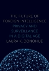 The Future of Foreign Intelligence: Privacy and Surveillance in a Digital Age Cover Image