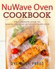 NuWave Oven Cookbook: The Complete Guide to Making the Most of Your NuWave Oven Cover Image