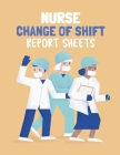 Nurse Change Of Shift Report Sheets: Patient Care Nursing Report - Change of Shift - Hospital RN's - Long Term Care - Body Systems - Labs and Tests - Cover Image