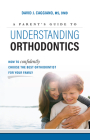A Parent's Guide to Understanding Orthodontics: How to Confidently Choose the Best Orthodontist for Your Family Cover Image