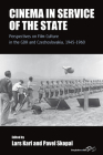 Cinema in Service of the State: Perspectives on Film Culture in the Gdr and Czechoslovakia, 1945-1960 Cover Image
