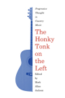 The Honky Tonk on the Left: Progressive Thought in Country Music (American Popular Music) Cover Image