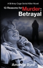 13 Reasons for Murder: Betrayal: A Britney Cage Serial Killer Novel (13 Reasons for Murder #6) Cover Image