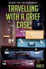 Travelling With A Grief Case Cover Image