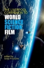 The Liverpool Companion to World Science Fiction Film (Liverpool Science Fiction Texts and Studies Lup) Cover Image
