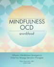 Mindfulness Ocd Workbook: Effective Mindfulness Strategies to Help You Manage Intrusive Thoughts Cover Image