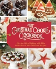 The Christmas Cookie Cookbook: Over 100 Recipes to Celebrate the Season Cover Image