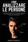 Come Analizzare Le Persone: Tecniche di psicologia comportamentale per riconoscere le personalità, decifrare le micro-espressioni e leggere le per Cover Image