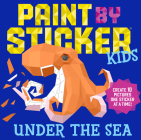 Paint by Sticker Kids: Under the Sea: Create 10 Pictures One Sticker at a Time! Cover Image