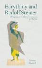 Eurythmy and Rudolf Steiner: Origins and Development 1912-39 Cover Image