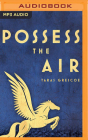 Possess the Air: Love, Heroism, and the Battle for the Soul of Mussolini's Rome Cover Image