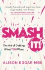 Smash It!: The Art of Getting What You Want Cover Image