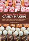 The Sweet Little Book of Candy Making [mini book]: From the Simple to the Spectactular - Make Caramels, Fudge, Hard Candy, Fondant, Toffee, and More! Cover Image