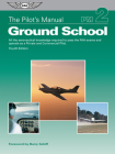 The Pilot's Manual: Ground School: All the Aeronautical Knowledge Required to Pass the FAA Exams and Operate as a Private and Commercial Pilot Cover Image
