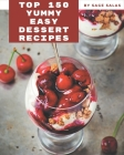 Top 150 Yummy Easy Dessert Recipes: The Highest Rated Yummy Easy Dessert Cookbook You Should Read Cover Image