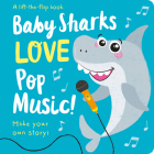 Baby Sharks LOVE Pop Music! (Lift the Flap Storymaker) Cover Image