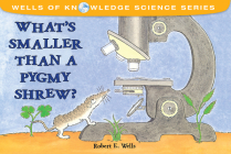 What's Smaller Than a Pygmy Shrew? (Wells of Knowledge Science Series) Cover Image
