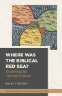 Where Was the Biblical Red Sea?: Examining the Ancient Evidence Cover Image