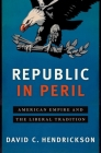 Republic in Peril: American Empire and the Liberal Tradition Cover Image