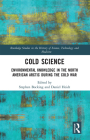 Cold Science: Environmental Knowledge in the North American Arctic During the Cold War (Routledge Studies in the History of Science) Cover Image