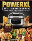 PowerXL Grill Air Fryer Combo Cookbook for Beginners: 300 Delicious, Easy & Healthy PowerXL Grill Air Fryer Recipes for Everyone Around the World Cover Image