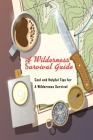 A Wilderness Survival Guide: Cool and Helpful Tips for A Wilderness Survival: Gift Ideas for Holiday Cover Image