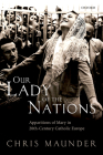 Our Lady of the Nations: Apparitions of Mary in 20th-Century Catholic Europe Cover Image
