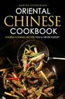 Oriental Chinese Cookbook - Chinese Cooking Recipes You?ll Never Forget: 25 Simple and Delicious Chinese Recipes Cover Image