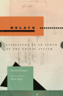 Relays: Literature as an Epoch of the Postal System (Writing Science) Cover Image