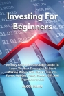 Investing For Beginners: An Easy And Understandable Guide To Learn The Best Strategies To Start Making Money With Stocks, Futures, Forex, Optio Cover Image