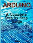 Arduino: A Complete Step by Step Guide Cover Image