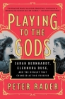 Playing to the Gods: Sarah Bernhardt, Eleonora Duse, and the Rivalry That Changed Acting Forever Cover Image