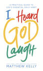 I Heard God Laugh: A Practical Guide to Life's Essential Daily Habit Cover Image