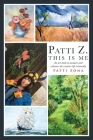 Patti Z. This is Me.: An art book to awaken and enhance the creative life naturally Cover Image