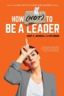 How (NOT) To Be A Leader Cover Image