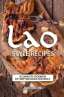 Lao Style Recipes: A Complete Cookbook of Tempting Asian Dish Ideas! Cover Image