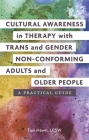 Cultural Awareness in Therapy with Trans and Gender Non-Conforming Adults and Older People: A Practical Guide Cover Image